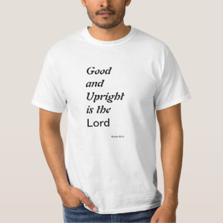 Good and Upright is the Lord T-Shirt