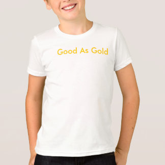 good as gold T-Shirt