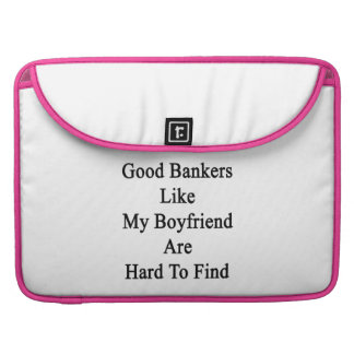 Good Bankers Like My Boyfriend Are Hard To Find MacBook Pro Sleeves