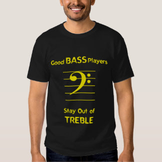 Good Bass Players Stay Out of Treble Tshirt