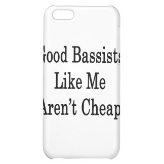 Good Bassists Like Me Aren't Cheap Cover For iPhone 5C