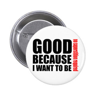 Good because I want to be, no superstiton required 6 Cm Round Badge