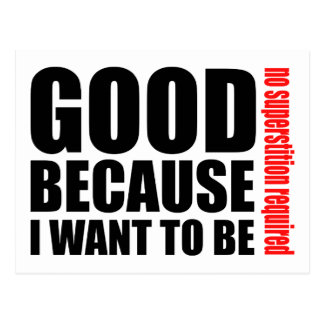 Good because I want to be, no superstiton required Postcard