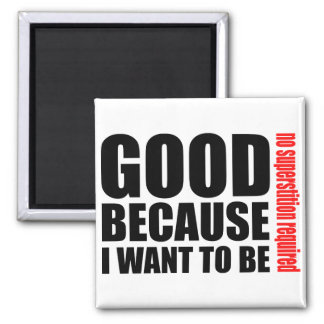 Good because I want to be, no superstiton required Square Magnet