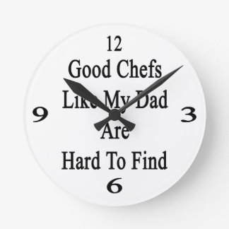 Good Chefs Like My Dad Are Hard To Find Clocks