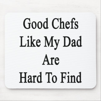 Good Chefs Like My Dad Are Hard To Find Mouse Pad