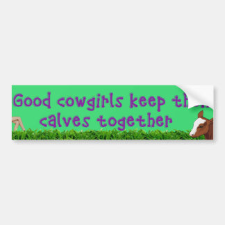 Good Cowgirls Keep their.... Bumper Sticker