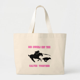 Good Cowgirls Keep Their Calves Together Large Tote Bag