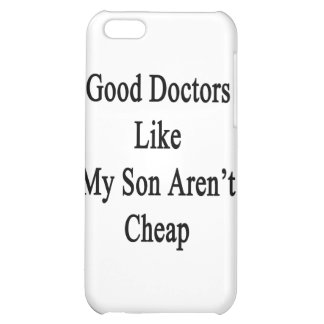 Good Doctors Like My Son Aren't Cheap iPhone 5C Cover