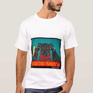 Good Dog Bad Dog - Stephen Huneck T-Shirt
