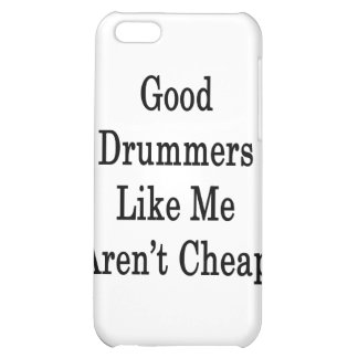 Good Drummers Like Me Aren t Cheap iPhone 5C Cases