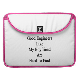 Good Engineers Like My Boyfriend Are Hard To Find. Sleeve For MacBooks