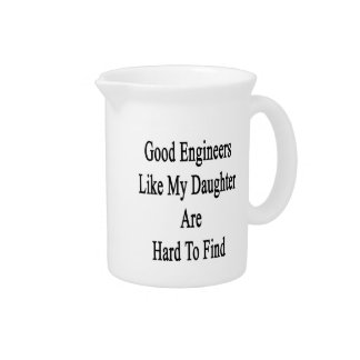 Good Engineers Like My Daughter Are Hard To Find Drink Pitcher