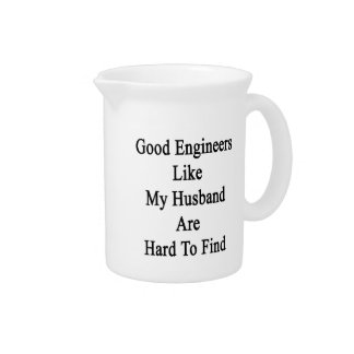 Good Engineers Like My Husband Are Hard To Find Beverage Pitcher