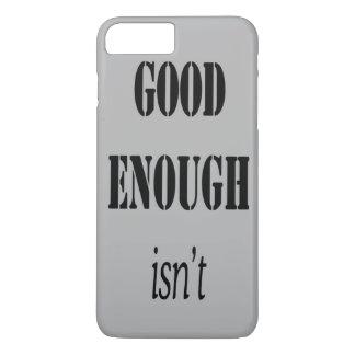 GOOD ENOUGH ISN'T iPhone 7 PLUS CASE