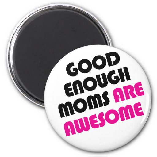 Good enough moms are awesome fridge magnets