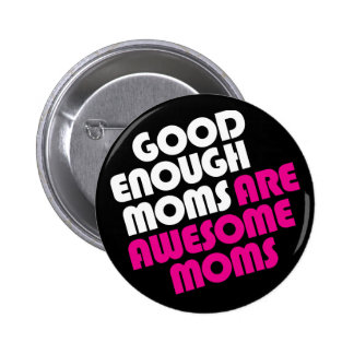 Good Enough Moms Are Awesome Moms Button