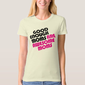Good Enough Moms Are Awesome Moms T-Shirt