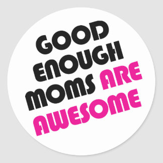 Good enough moms are awesome round stickers