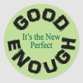 Good Enough-the New Perfect Round Sticker