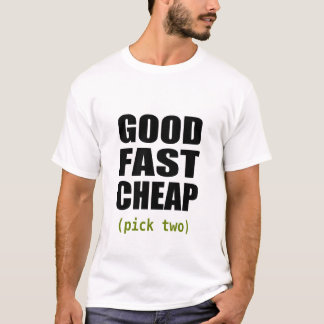 Good Fast Cheap (white) T-Shirt