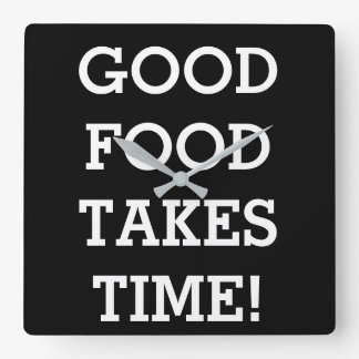 Good food takes time square wall clock