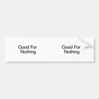 Good For Nothing Bumper Sticker