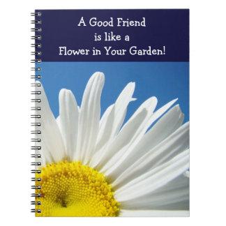 Good Friend like a Flower in Your Garden! notebook