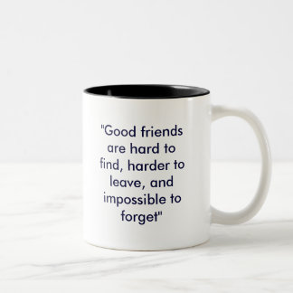 """""""Good friends are hard to find, harder to leave... Two-Tone Coffee Mug"""