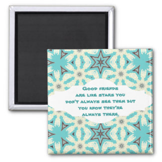 Good friends  are like stars Custom Quote Square Magnet