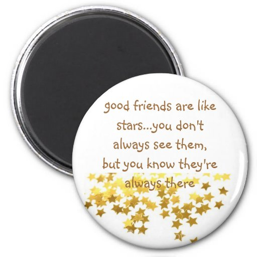 good friends are like stars...you don't a... fridge magnets