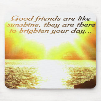 Good friends are like sunshine mousead mouse pad