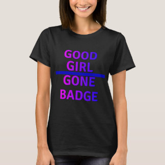 Good Girl Gone Badge Thin Blue Line T-Shirt