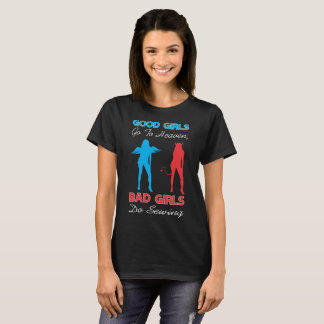 Good Girls Go To Heaven Bad Girls Do Sewing T-Shirt