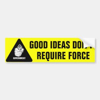 Good Ideas Don't Require Force Bumper Sticker
