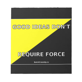 Good Ideas Don't Require Force Notepad