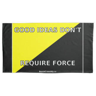 Good Ideas Don't Require Force Pillow Case