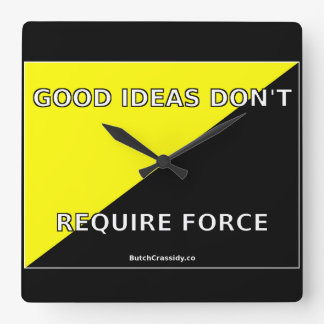 Good Ideas Don't Require Force - Wall Clock