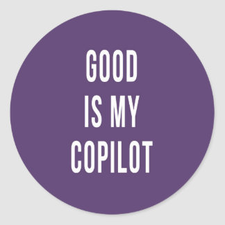 GOOD IS MY COPILOT CLASSIC ROUND STICKER