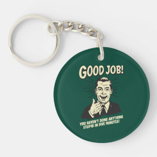 Good Job: Done Anything Stupid 5 Min. Double-Sided Round Acrylic Key Ring