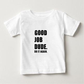 Good Job Dude Do it Again Baby T-Shirt