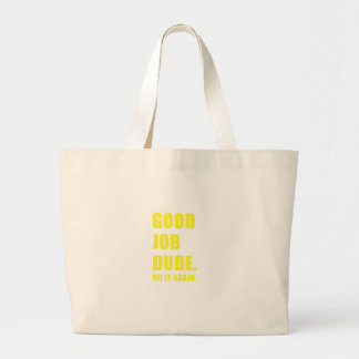 Good Job Dude Do it Again Large Tote Bag