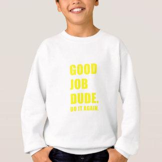 Good Job Dude Do it Again Sweatshirt