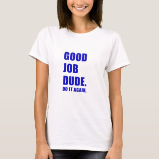 Good Job Dude Do it Again T-Shirt