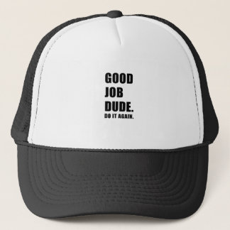 Good Job Dude Do it Again Trucker Hat