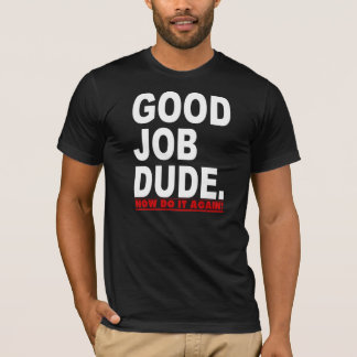 GOOD JOB DUDE FUNNY T-Shirt
