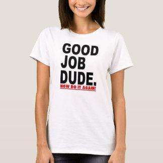 GOOD JOB DUDE FUNNY T-Shirt