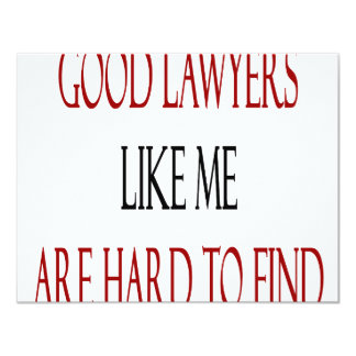 """Good Lawyers Like Me Are Hard To Find 4.25"""" X 5.5"""" Invitation Card"""