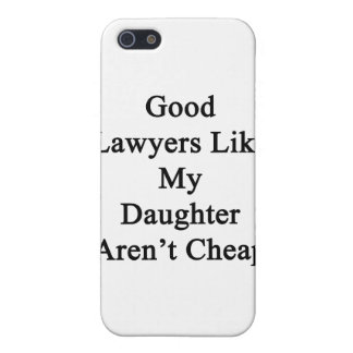Good Lawyers Like My Daughter Aren't Cheap iPhone 5 Covers