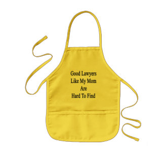 Good Lawyers Like My Mom Are Hard To Find Kids Apron